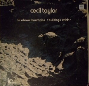 Cecil Taylor-Air above mountains (buildings within) Inner City Records 1978