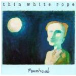 Thin White Rope- Moonhead 1987